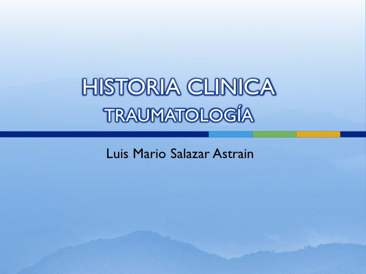 HISTORIA CLINICA TRAUMATOLOGÍA  Luis Mario Salazar Astrain