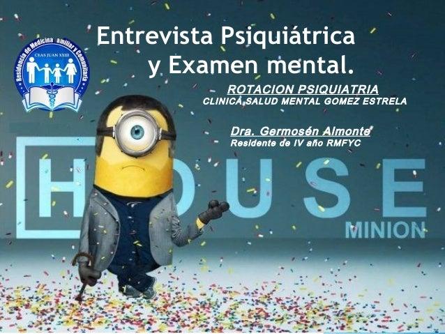 Entrevista Psiquiátrica y Examen mental. Dra. Germosén Almonte Residente de IV año RMFYC ROTACION PSIQUIATRIA CLINICA SALU...