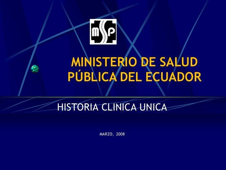 MINISTERIO DE SALUD   PÚBLICA DEL ECUADOR  HISTORIA CLINICA UNICA          MARZO, 2008