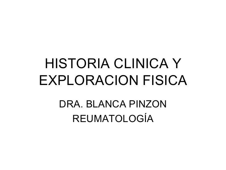HISTORIA CLINICA Y EXPLORACION FISICA DRA. BLANCA PINZON REUMATOLOGÍA