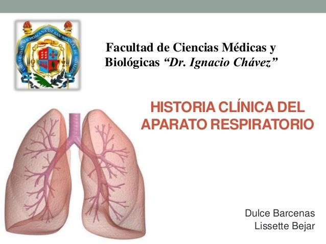 """HISTORIA CLÍNICA DEL APARATO RESPIRATORIO Dulce Barcenas Lissette Bejar Facultad de Ciencias Médicas y Biológicas """"Dr. Ign..."""