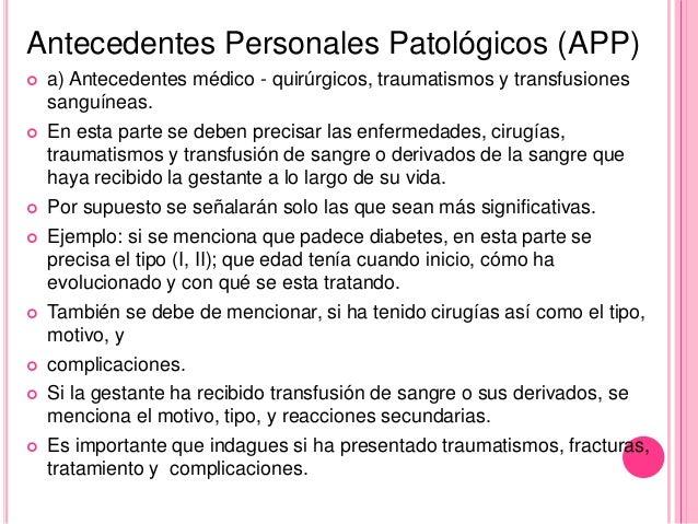 Antecedentes Personales Patológicos (APP)   a) Antecedentes médico - quirúrgicos, traumatismos y transfusiones  sanguínea...
