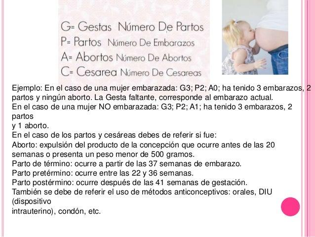 Ejemplo: En el caso de una mujer embarazada: G3; P2; A0; ha tenido 3 embarazos, 2  partos y ningún aborto. La Gesta faltan...