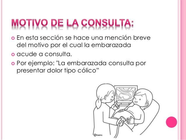 """ En esta sección se hace una mención breve  del motivo por el cual la embarazada   acude a consulta.   Por ejemplo: """"La..."""