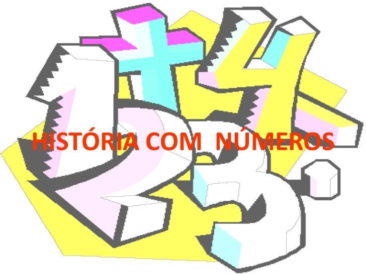 HISTÓRIA COM  NÚMEROS <br />