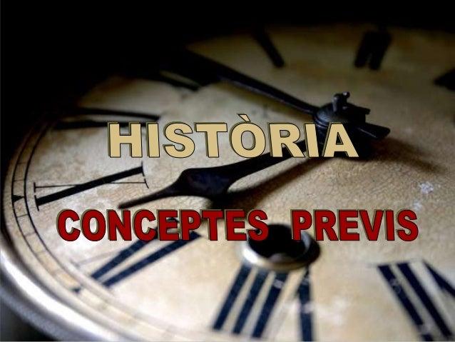 1.- Què es la Història ? 2.- Etapes històriques Índex 3.- Elements que configuren una societat 3.1.- Economia 3.2.- Políti...