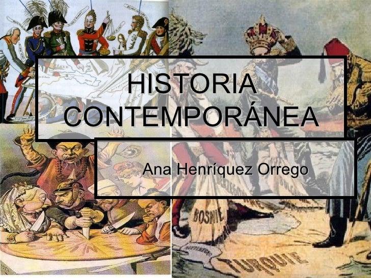 HISTORIA CONTEMPORÁNEA Ana Henríquez Orrego