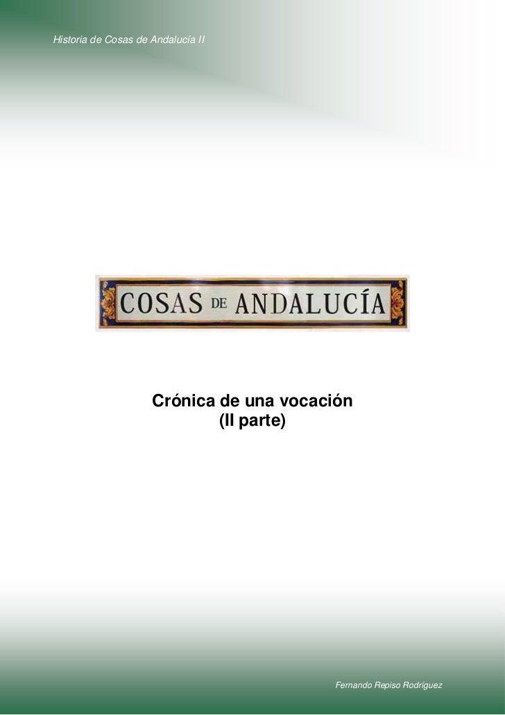 Historia de Cosas de Andalucía II                     Crónica de una vocación                             (II parte)      ...