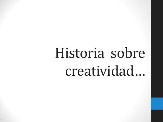 Historia sobre creatividad…