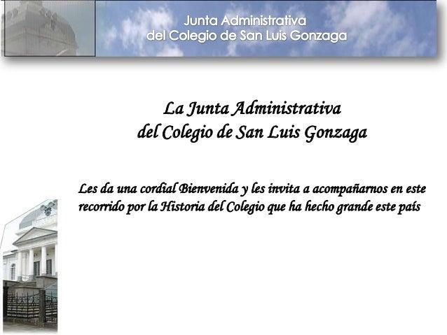 La Junta Administrativa del Colegio de San Luis Gonzaga Les da una cordial Bienvenida y les invita a acompañarnos en este ...