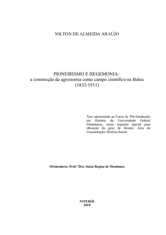 NILTON DE ALMEIDA ARAÚJO            PIONEIRISMO E HEGEMONIA:a construção da agronomia como campo científico na Bahia      ...