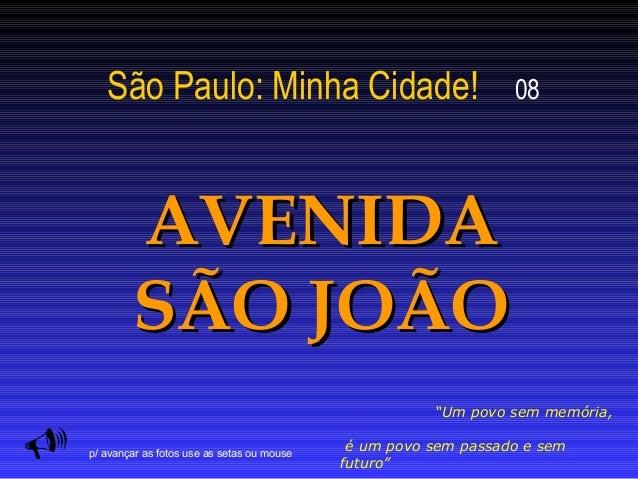 """São Paulo: Minha Cidade!  08  AVENIDA SÃO JOÃO   """"Um povo sem memória, p/ avançar as fotos use as setas ou mouse  é um po..."""