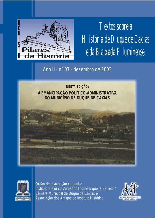 Ano II - nº 03 - dezembro de 2003 Órgão de divulgação conjunta: Instituto Histórico Vereador Thomé Siqueira Barreto / Câma...