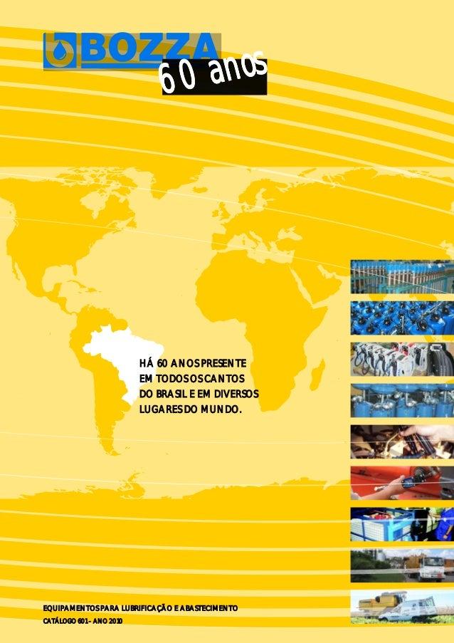 HÁ 60 ANOS PRESENTE EM TODOS OS CANTOS DO BRASIL E EM DIVERSOS LUGARES DO MUNDO. EQUIPAMENTOS PARA LUBRIFICAÇÃO E ABASTECI...