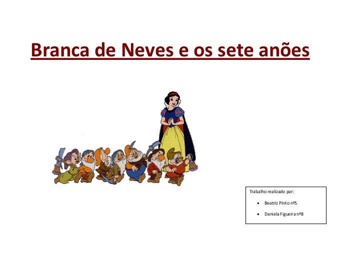 Branca de Neves e os sete anões                        Trabalho realizado por:                              Beatriz Pinto...