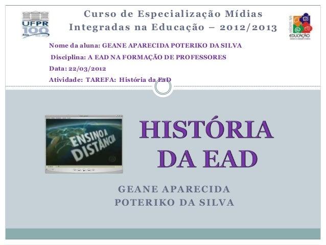 GEANE APARECIDA POTERIKO DA SILVA Curso de Especialização Mídias Integradas na Educação – 2012/2013 Nome da aluna: GEANE A...