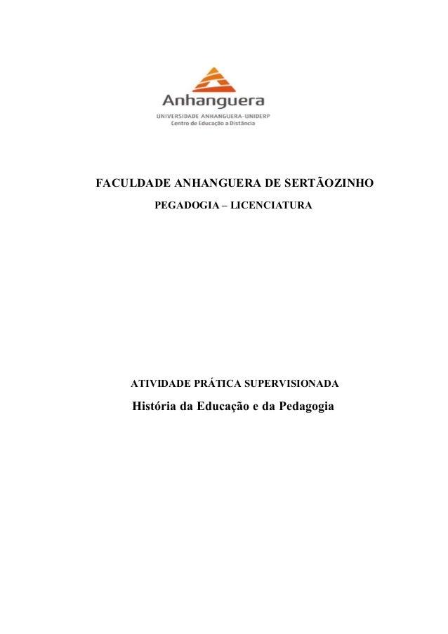 FACULDADE ANHANGUERA DE SERTÃOZINHO PEGADOGIA – LICENCIATURA ATIVIDADE PRÁTICA SUPERVISIONADA História da Educação e da Pe...