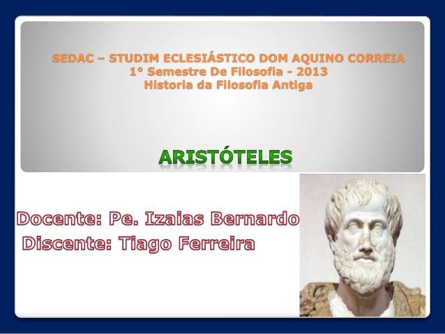 SEDAC – STUDIM ECLESIÁSTICO DOM AQUINO CORREIA 1° Semestre De Filosofia - 2013 Historia da Filosofia Antiga