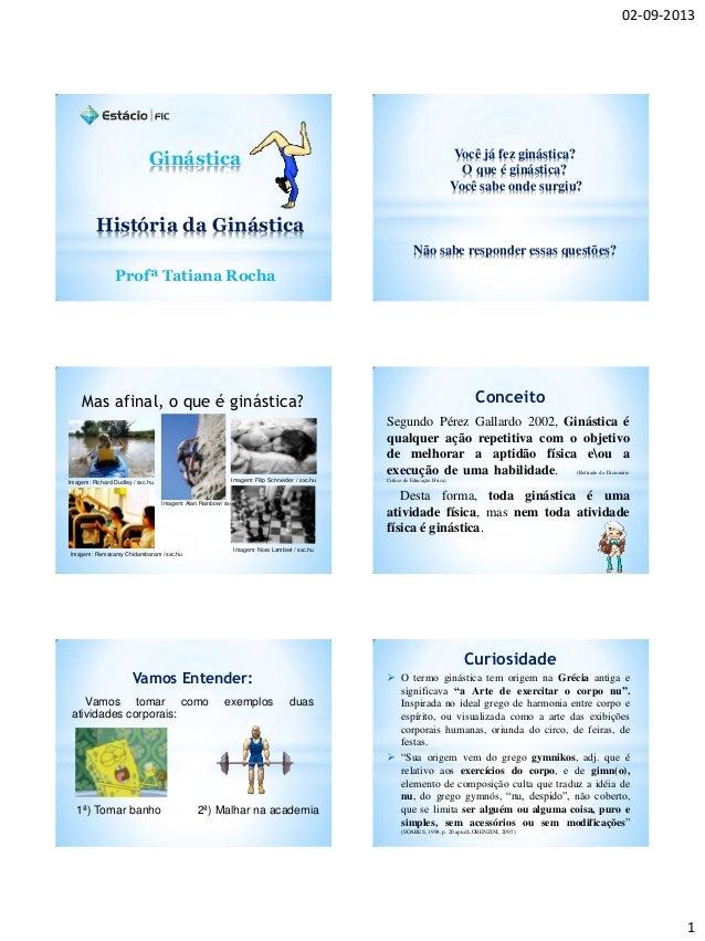 02-09-2013 1 Ginástica Profª Tatiana Rocha História da Ginástica Você já fez ginástica? O que é ginástica? Você sabe onde ...
