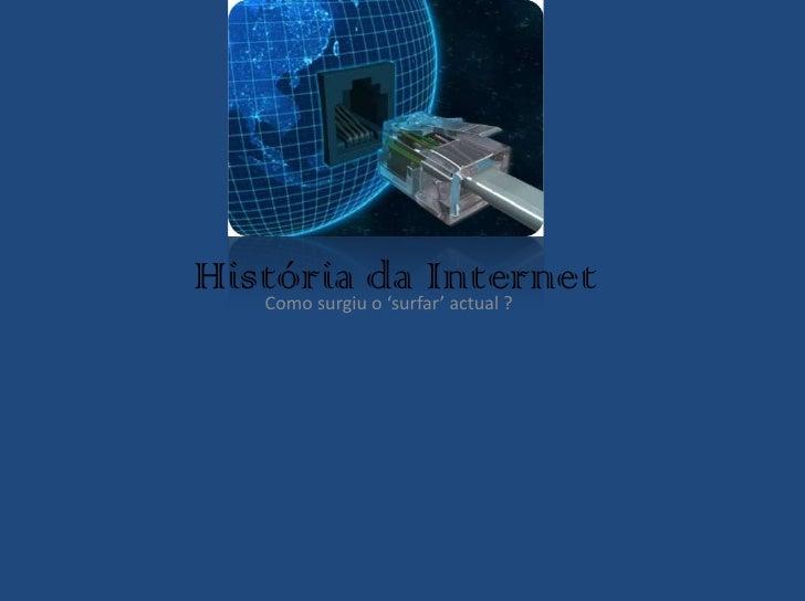História da Internet    Como surgiu o 'surfar' actual ?