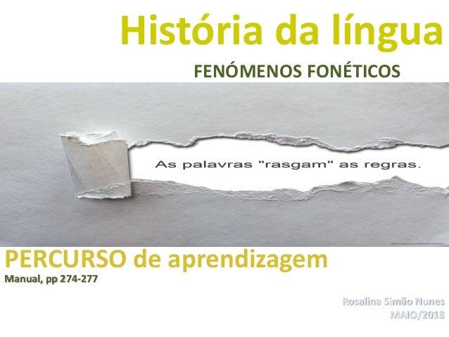 Rosalina Simão Nunes MAIO/2018 História da língua Que sentidos? Que relações? PERCURSO de aprendizagem Manual, pp 274-277 ...