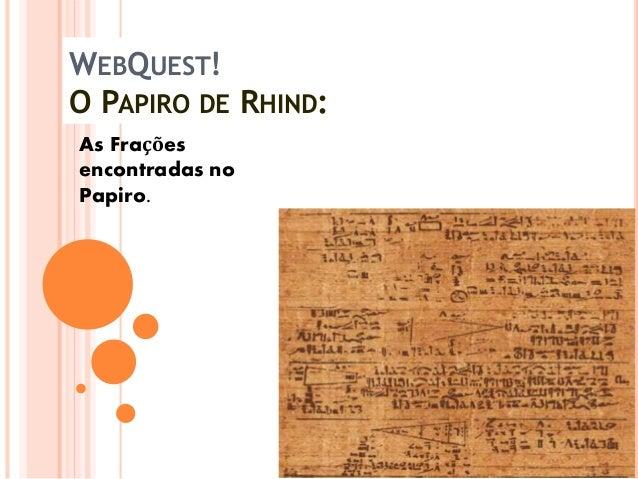 WEBQUEST! O PAPIRO DE RHIND: As Frações encontradas no Papiro.