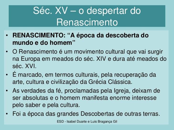 """Séc. XV – o despertar do              Renascimento• RENASCIMENTO: """"A época da descoberta do  mundo e do homem""""• O Renascim..."""