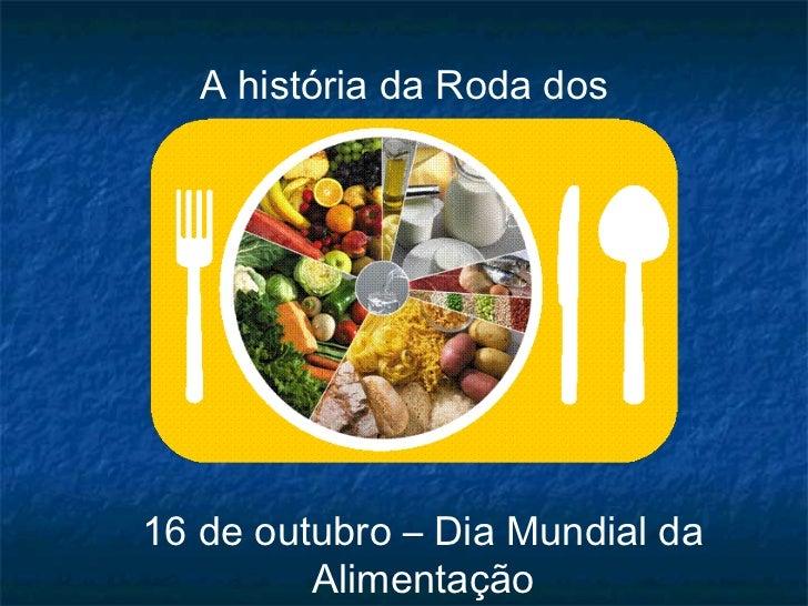 A história da Roda dos          Alimentos16 de outubro – Dia Mundial da         Alimentação