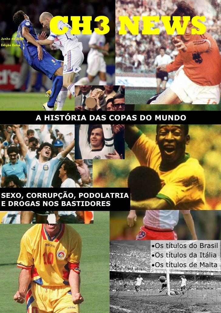 Junho de 2006 Edição Extra                   CH3 NEWS                   A HISTÓRIA DAS COPAS DO MUNDO     SEXO, CORRUPÇÃO,...