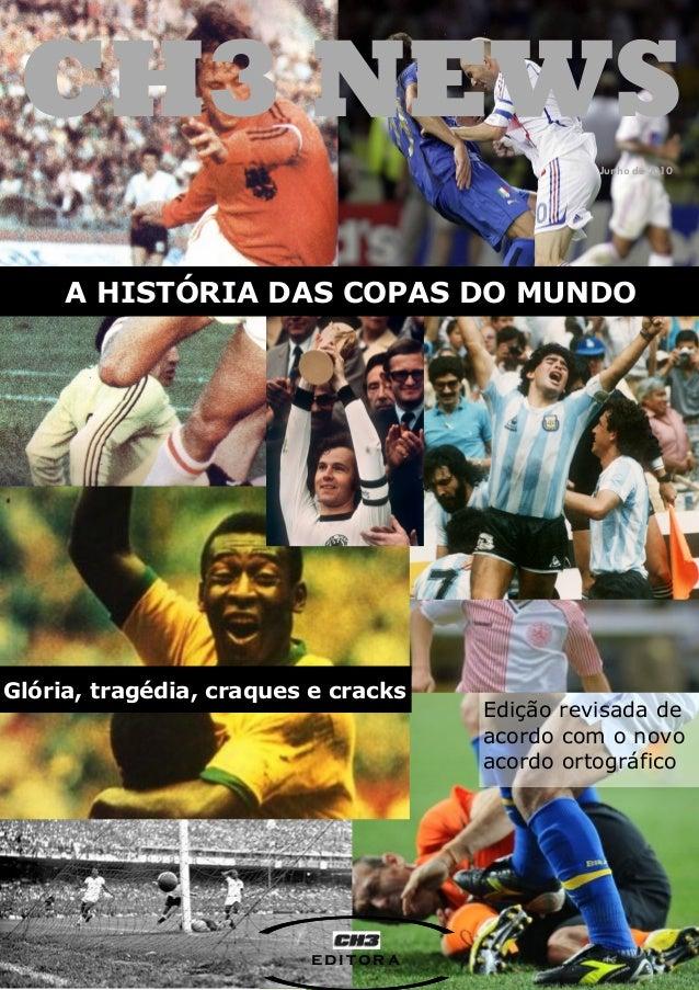 A HISTÓRIA DAS COPAS DO MUNDO Glória, tragédia, craques e cracks Junho de 2010 Edição revisada de acordo com o novo acordo...