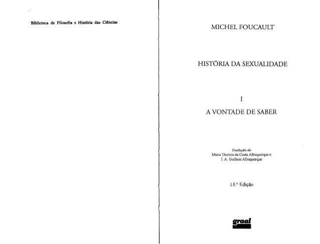 Biblioteca de Filosofia e História das Ciências  MICHEL FOUCAULT  HISTÓRIA DA SEXUALIDADE  I A VONTADE DE SABER  Tradução ...