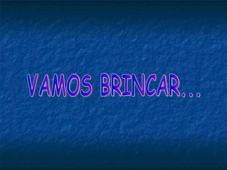 VAMOS BRINCAR...
