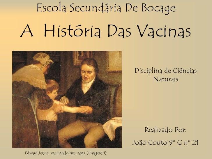 Escola Secundária De Bocage<br />A  História Das Vacinas<br />Disciplina de Ciências Naturais<br />Realizado Por:<br />Joã...
