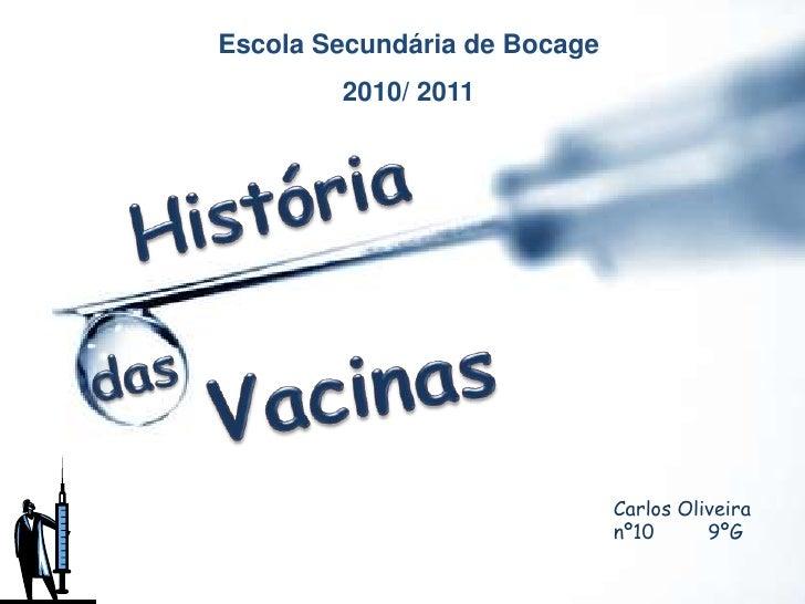 Escola Secundária de Bocage<br />2010/ 2011<br />História<br />das<br />Vacinas<br />Carlos Oliveira nº10         9ºG<br />
