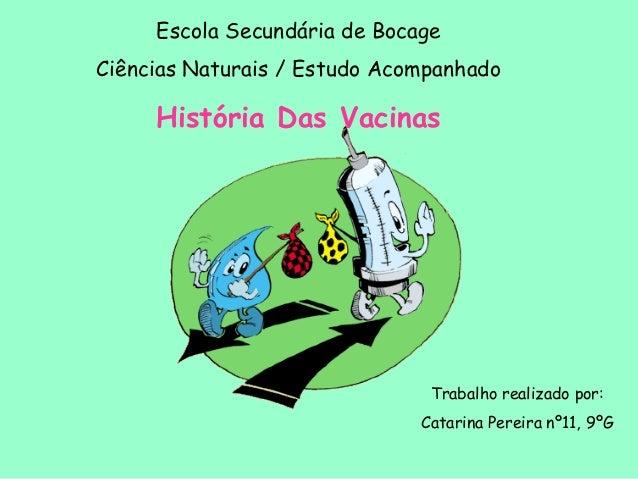 Escola Secundária de Bocage Ciências Naturais / Estudo Acompanhado História Das Vacinas Trabalho realizado por: Catarina P...