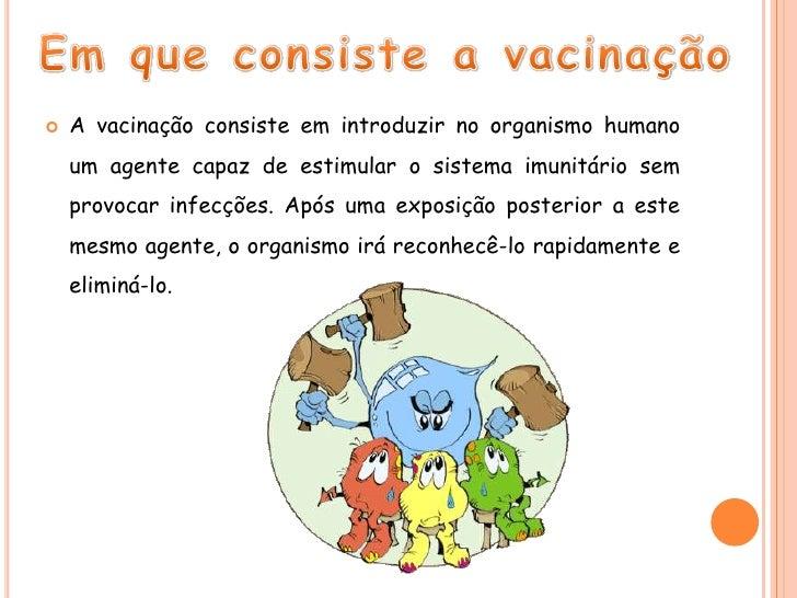 Em que consiste a vacinação<br />A vacinação consiste em introduzir no organismo humano um agente capaz de estimular o sis...