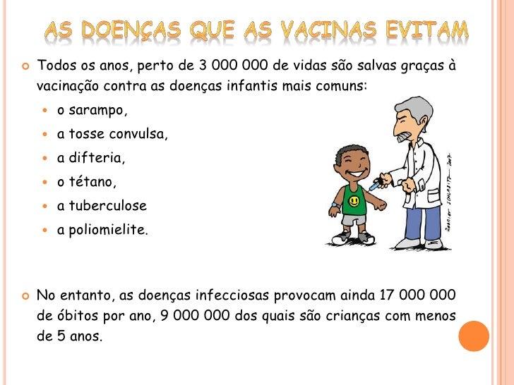 As doenças que as vacinas evitam<br />Todos os anos, perto de 3 000 000 de vidas são salvas graças à vacinação contra as d...