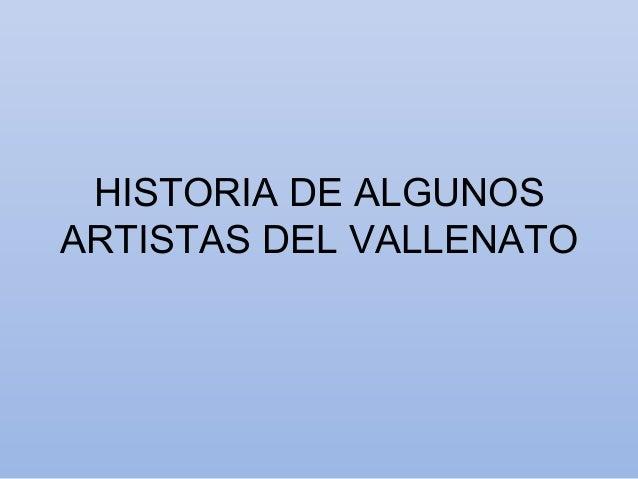 HISTORIA DE ALGUNOS ARTISTAS DEL VALLENATO