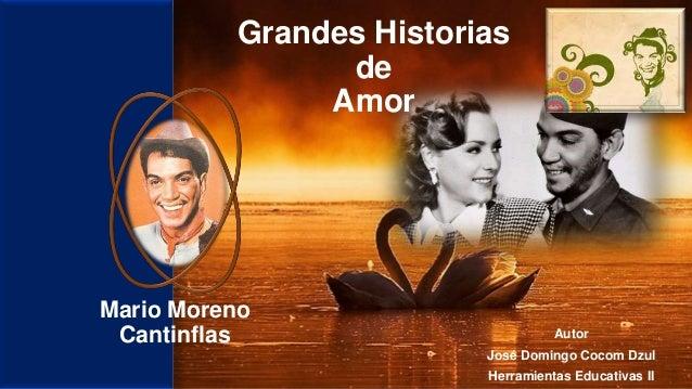 Grandes Historias de Amor Mario Moreno Cantinflas Autor José Domingo Cocom Dzul Herramientas Educativas II
