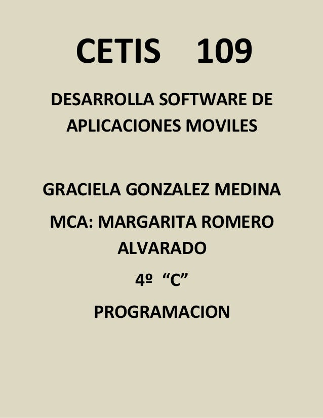 """CETIS 109 DESARROLLA SOFTWARE DE APLICACIONES MOVILES GRACIELA GONZALEZ MEDINA MCA: MARGARITA ROMERO ALVARADO 4º """"C"""" PROGR..."""
