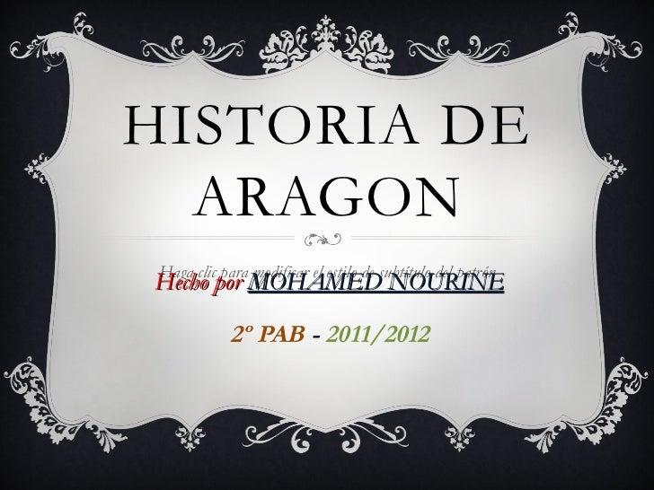 HISTORIA DE ARAGON Hecho por MOHAMED NOURINE 2º PAB - 2011/2012