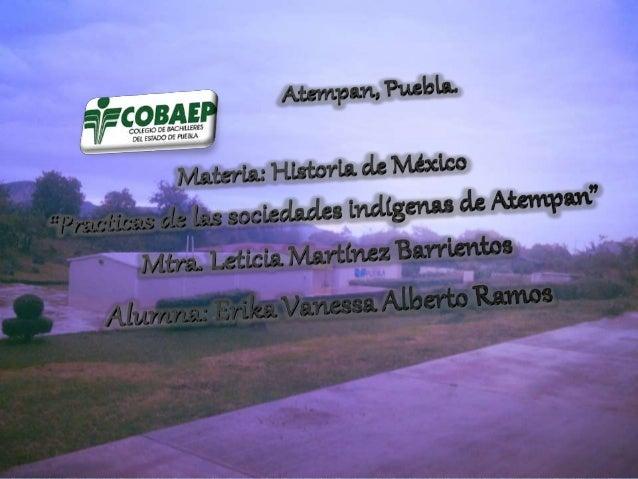 La vida de los indígenas de la comunidad de Atempan, esta llena de muchas practicas, que desde tiempos de la historia se l...