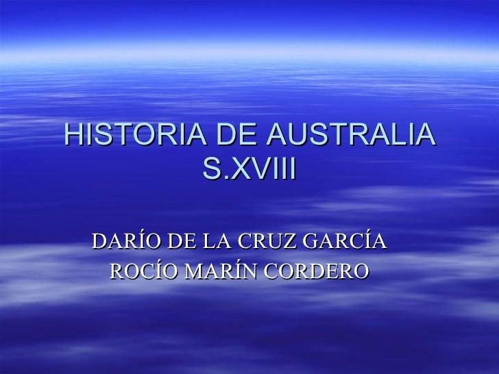 HISTORIA DE AUSTRALIA S.XVIII DARÍO DE LA CRUZ GARCÍA ROCÍO MARÍN CORDERO