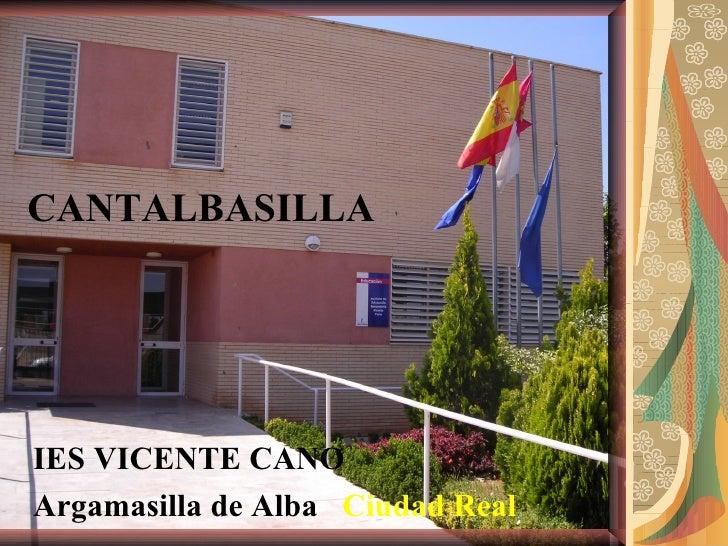 CANTALBASILLA IES VICENTE CANO Argamasilla de Alba   Ciudad Real