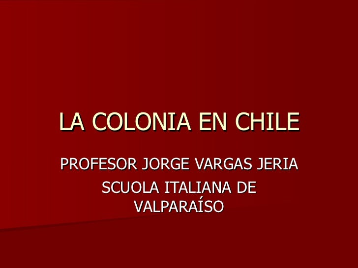 LA COLONIA EN CHILE PROFESOR JORGE VARGAS JERIA SCUOLA ITALIANA DE VALPARAÍSO