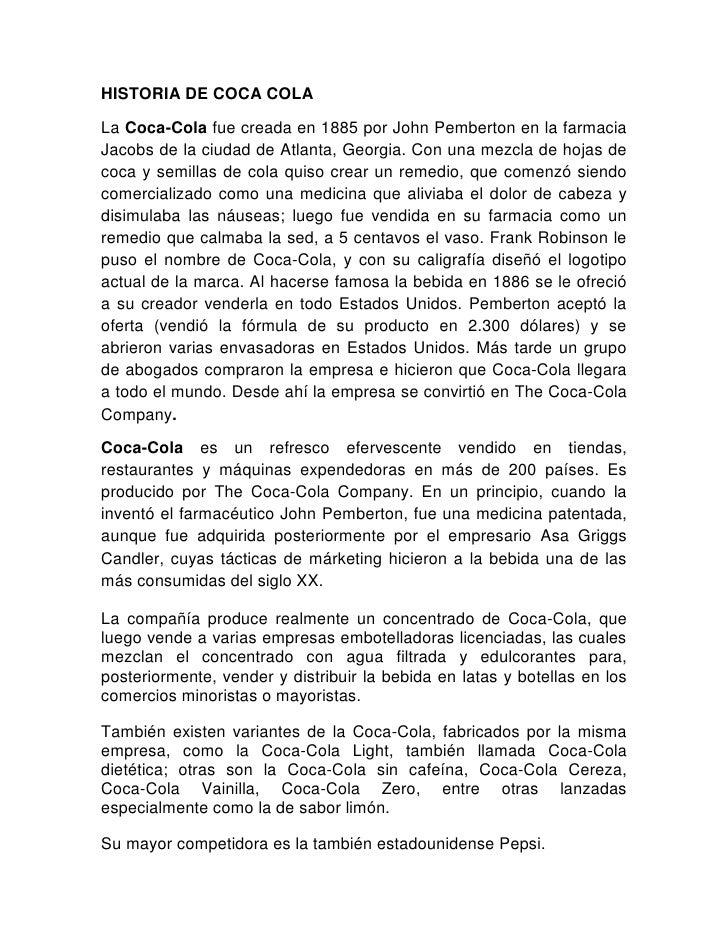 HISTORIA DE COCA COLA<br />La Coca-Cola fue creada en 1885 por John Pemberton en la farmacia Jacobs de la ciudad de Atlant...