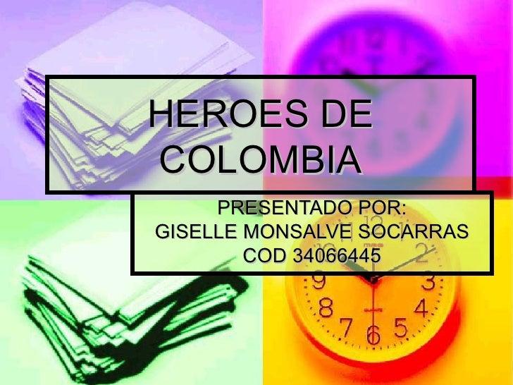 HEROES DE COLOMBIA PRESENTADO POR: GISELLE MONSALVE SOCARRAS COD 34066445