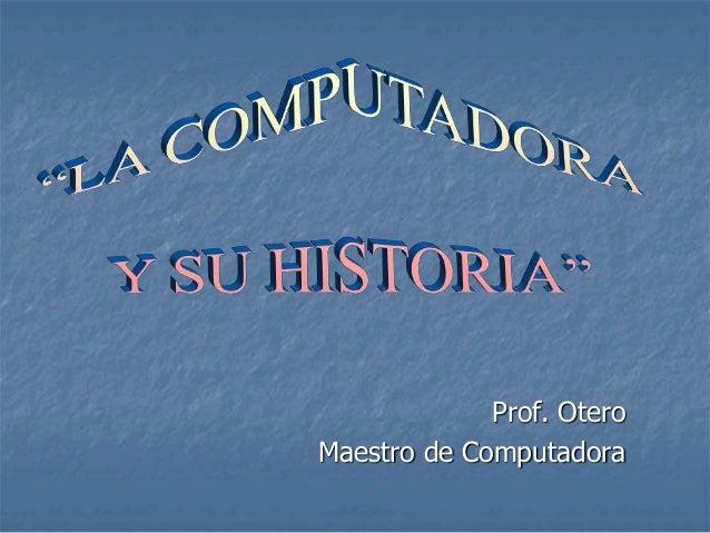 Prof. Otero Maestro de Computadora