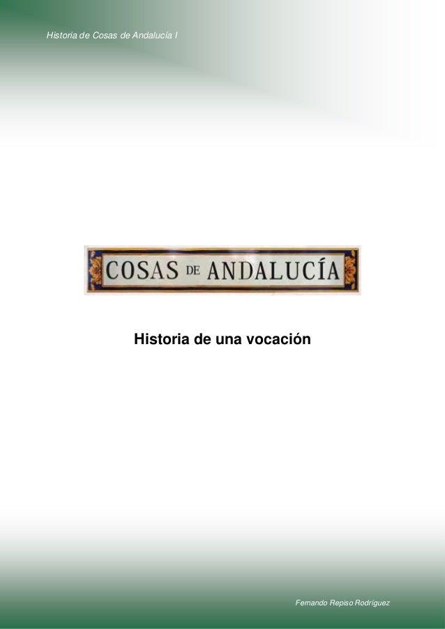Historia de Cosas de Andalucía I Fernando Repiso Rodríguez Historia de una vocación