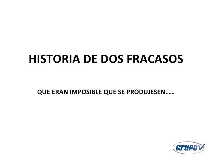 HISTORIA DE DOS FRACASOS QUE ERAN IMPOSIBLE QUE SE PRODUJESEN …
